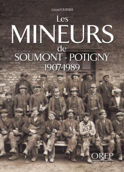 Les Mineurs de Soumont-Potigny 1907-1989 Gérard FOURNIER -